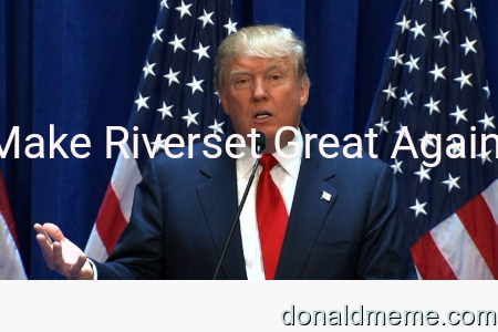 Make Riverset Great Again
