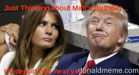 Just Thinking about Matts Birthday